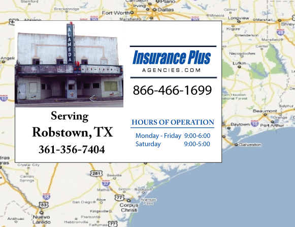 Insurance Plus Agencies of Texas (361)356-7404 is your Commercial Liability Insurance Agency serving Robstown, Texas. Call our dedicated agents anytime for a Quote. We are here for you 24/7 to find the Texas Insurance that's right for you.