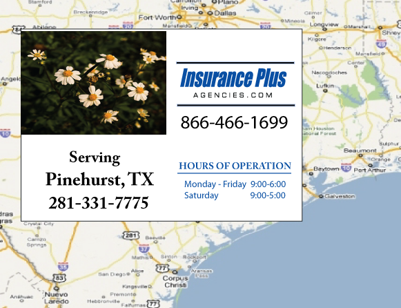 Insurance Plus Agencies of Texas (281)331-7775 is your Commercial Liability Insurance Agency serving Pinehurst, Texas. Call our dedicated agents anytime for a Quote. We are here for you 24/7 to find the Texas Insurance that's right for you.