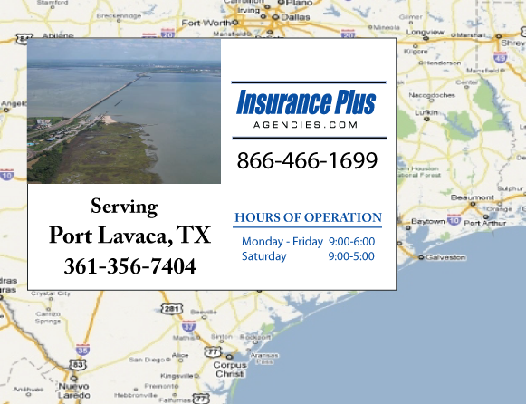 Insurance Plus Agencies of Texas (361)356-7404 is your Commercial Liability Insurance Agency serving Port Lavaca, Texas. Call our dedicated agents anytime for a Quote. We are here for you 24/7 to find the Texas Insurance that's right for you.