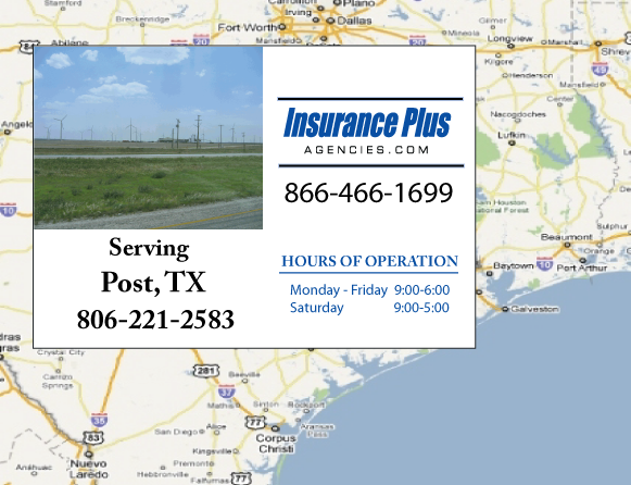 Insurance Plus Agencies of Texas (806)221-2583 is your Commercial Liability Insurance Agency serving Post, Texas. Call our dedicated agents anytime for a Quote. We are here for you 24/7 to find the Texas Insurance that's right for you.