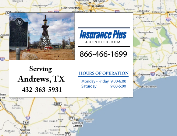 Insurance Plus Agencies of Texas (432)363-5931 is your Commercial Liability Insurance Agency serving Andrews, Texas. Call our dedicated agents anytime for a Quote. We are here for you 24/7 to find the Texas Insurance that's right for you.