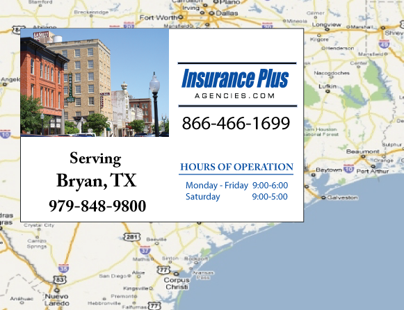 Insurance Plus Agencies of Texas (979)848-9800 is your Commercial Liability Insurance Agency serving Bryan, Texas. Call our dedicated agents anytime for a Quote. We are here for you 24/7 to find the Texas Insurance that's right for you.