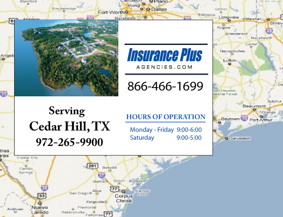 Insurance Plus Agencies of Texas (972)265-9900 is your Commercial Liability Insurance Agency serving Cedar Hill, Texas. Call our dedicated agents anytime for a Quote. We are here for you 24/7 to find the Texas Insurance that's right for you.