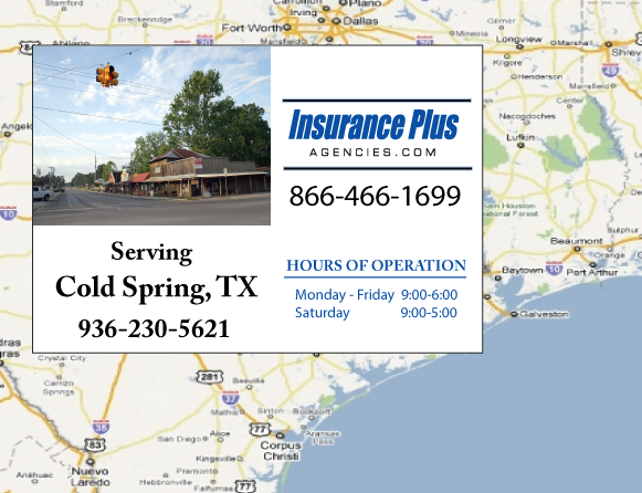 Insurance Plus Agencies of  Texas (936)230-5621 is your Commercial Liability Insurance Agency serving Coldspring, Texas. Call our dedicated agents anytime for a Quote. We are here for you 24/7 to find the Texas Insurance that's right for you.