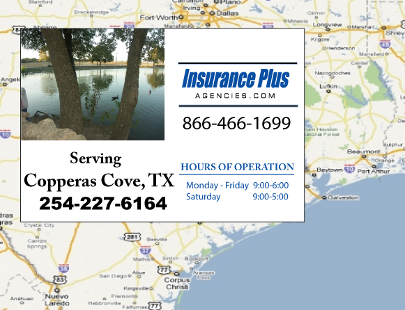 Insurance Plus Agencies of Texas (254)227-6164 is your Commercial Liability Insurance Agency serving Copperas Cove, Texas. Call our dedicated agents anytime for a Quote. We are here for you 24/7 to find the Texas Insurance that's right for you.