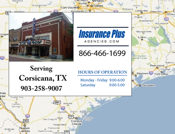 Insurance Plus Agencies of Texas (903)258-9007 is your Commercial Liability Insurance Agency serving Corsicana, Texas. Call our dedicated agents anytime for a Quote. We are here for you 24/7 to find the Texas Insurance that's right for you.