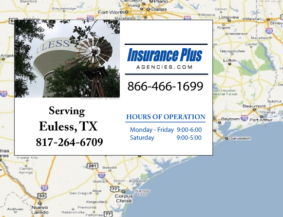 Insurance Plus Agencies of Texas (817)264-6709 is your Commercial Liability Insurance Agency serving Euless, Texas. Call our dedicated agents anytime for a Quote. We are here for you 24/7 to find the Texas Insurance that's right for you.