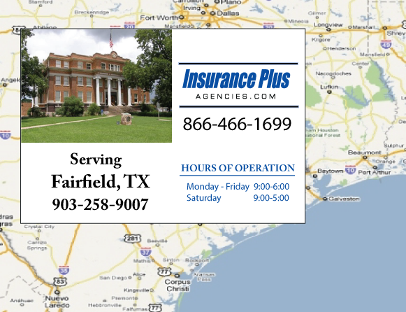 Insurance Plus Agencies of Texas (903)258-9007 is your Commercial Liability Insurance Agency serving Fairfield, Texas. Call our dedicated agents anytime for a Quote. We are here for you 24/7 to find the Texas Insurance that's right for you.