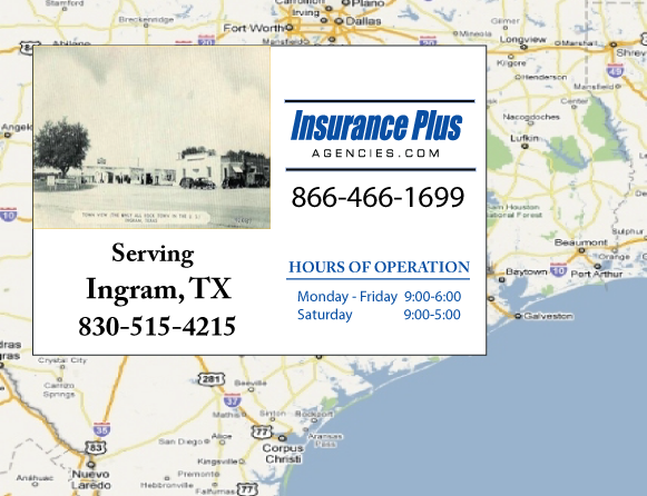 Insurance Plus Agencies of Texas (830)515-4215 is your Commercial Liability Insurance Agency serving Ingram, Texas. Call our dedicated agents anytime for a Quote. We are here for you 24/7 to find the Texas Insurance that's right for you.
