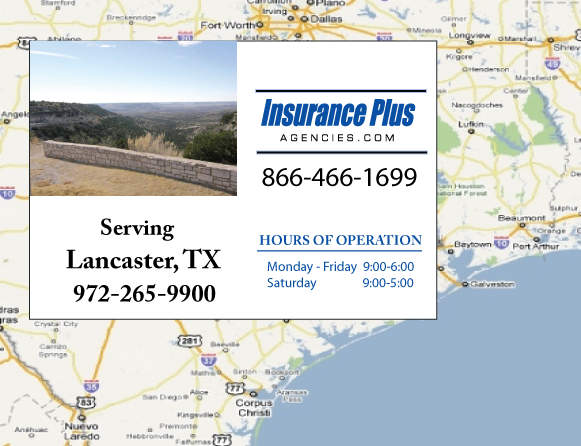 Insurance Plus Agencies of Texas (972)265-9900 is your Commercial Liability Insurance Agency serving Lancaster, Texas. Call our dedicated agents anytime for a Quote. We are here for you 24/7 to find the Texas Insurance that's right for you.