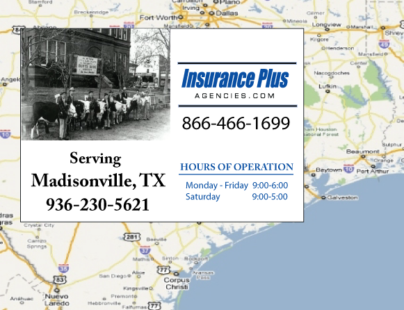Insurance Plus Agencies of Texas (936)230-5621 is your Commercial Liability Insurance Agency serving Madisonville, Texas. Call our dedicated agents anytime for a Quote. We are here for you 24/7 to find the Texas Insurance that's right for you.