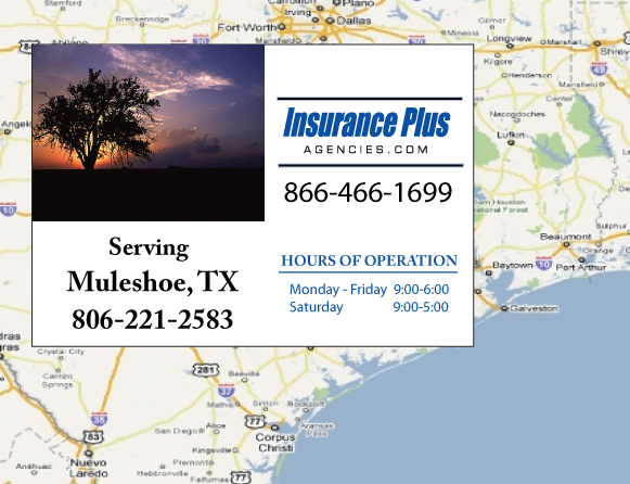 Insurance Plus Agencies of Texas (806)221-2583 is your Commercial Liability Insurance Agency serving Muleshoe, Texas. Call our dedicated agents anytime for a Quote. We are are for you 24/7 to find the Texas Insurance that's right for you.